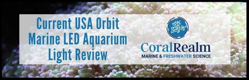 Current USA Orbit Marine LED Aquarium Light Review
